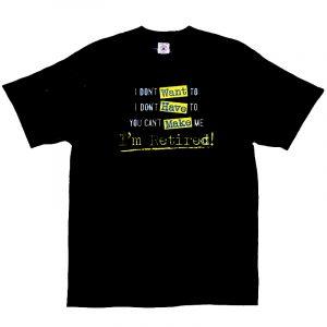 Want Have Make Retirement T Shirt