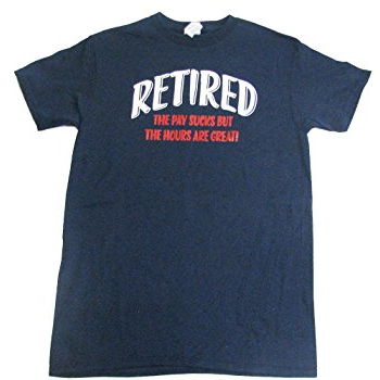 Hours Are Great Retirement T Shirts