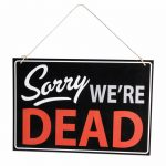 Sorry Were Dead Hanging Sign